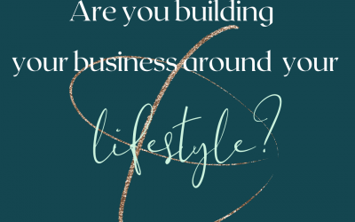 Are you building your business around your lifestyle – or the other way around?